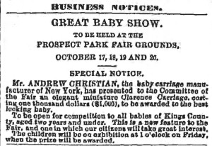 Andrew Christian passed away due to injuries incurred while returning home after awarding the baby carriage at the show on October 20, 1871. The Brooklyn Daily Eagle, October 19, 1871.